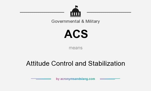 What does ACS mean? It stands for Attitude Control and Stabilization