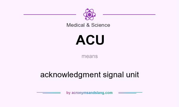 What does ACU mean? It stands for acknowledgment signal unit