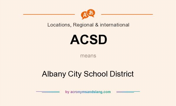 What does ACSD mean? It stands for Albany City School District