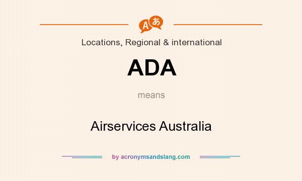 What does ADA mean? It stands for Airservices Australia