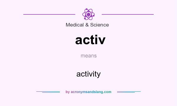 What does activ mean? It stands for activity