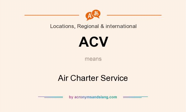 What does ACV mean? It stands for Air Charter Service