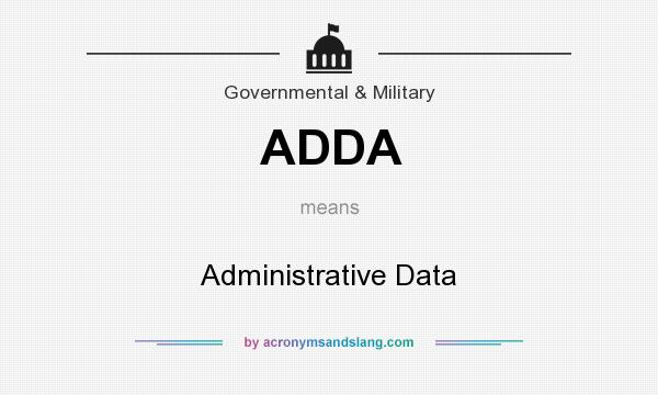 What does ADDA mean? It stands for Administrative Data