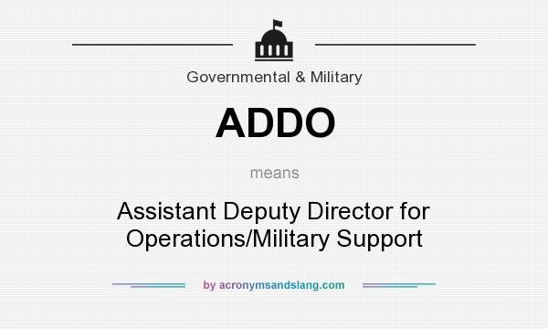 What does ADDO mean? It stands for Assistant Deputy Director for Operations/Military Support