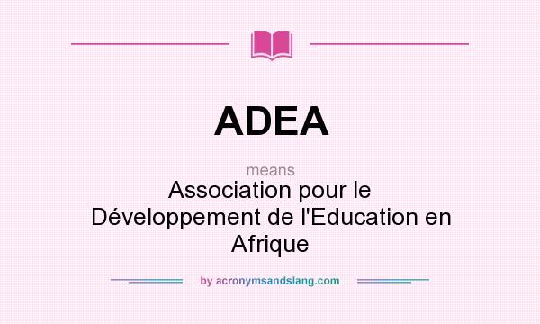 What does ADEA mean? It stands for Association pour le Développement de l`Education en Afrique