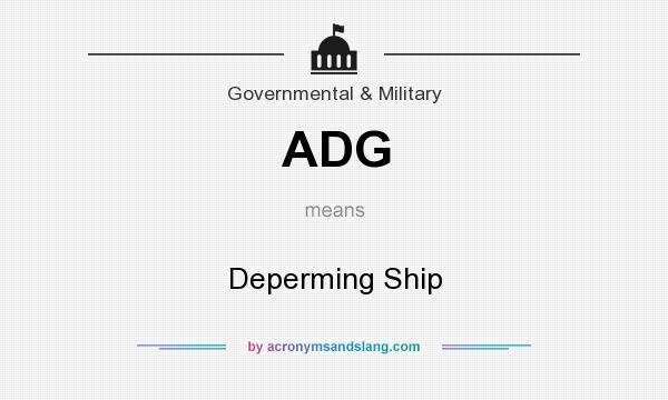 What does ADG mean? It stands for Deperming Ship