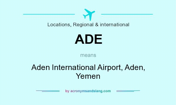 What does ADE mean? It stands for Aden International Airport, Aden, Yemen