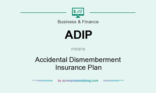 What does ADIP mean? It stands for Accidental Dismemberment Insurance Plan