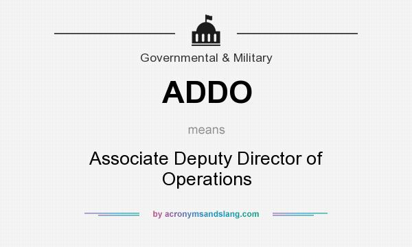 What does ADDO mean? It stands for Associate Deputy Director of Operations