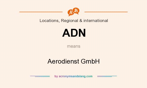What does ADN mean? It stands for Aerodienst GmbH