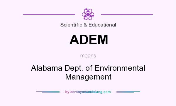 What does ADEM mean? It stands for Alabama Dept. of Environmental Management