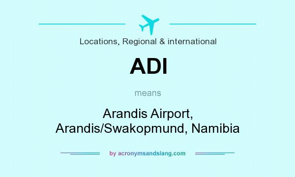 What does ADI mean? It stands for Arandis Airport, Arandis/Swakopmund, Namibia