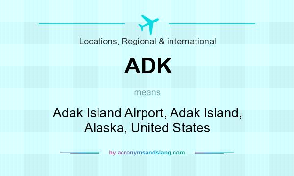 What does ADK mean? It stands for Adak Island Airport, Adak Island, Alaska, United States