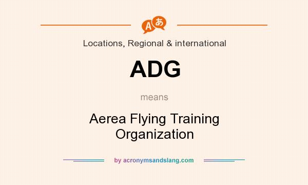 What does ADG mean? It stands for Aerea Flying Training Organization