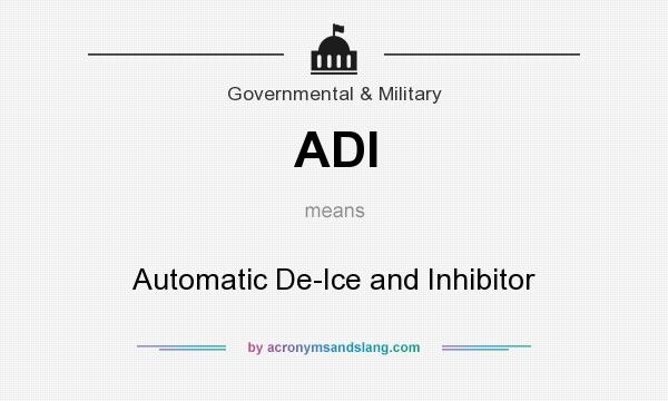 What does ADI mean? It stands for Automatic De-Ice and Inhibitor