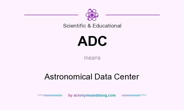 What does ADC mean? It stands for Astronomical Data Center