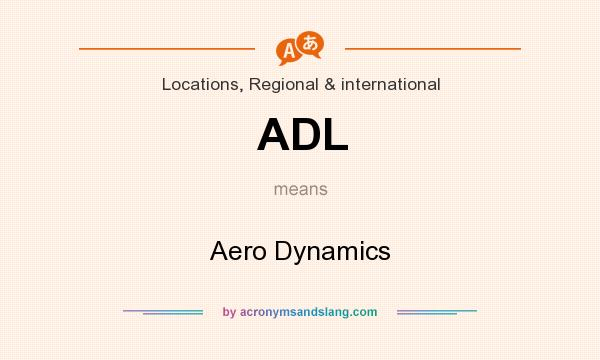 What does ADL mean? It stands for Aero Dynamics