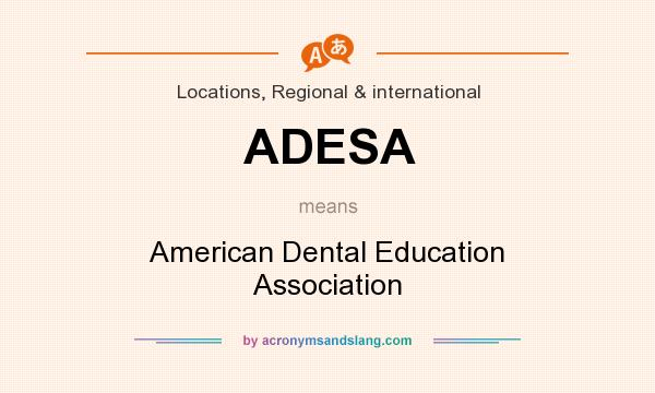 What does ADESA mean? It stands for American Dental Education Association