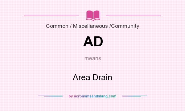 What does AD mean? It stands for Area Drain