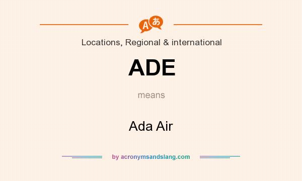 What does ADE mean? It stands for Ada Air