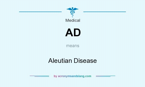 What does AD mean? It stands for Aleutian Disease