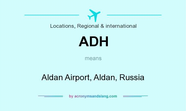 What does ADH mean? It stands for Aldan Airport, Aldan, Russia