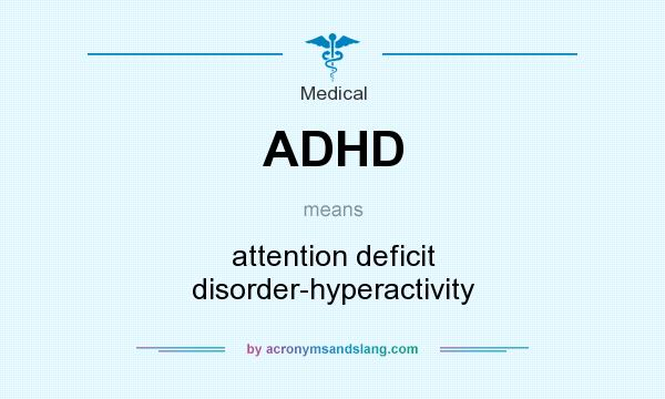 What does ADHD mean? It stands for attention deficit disorder-hyperactivity