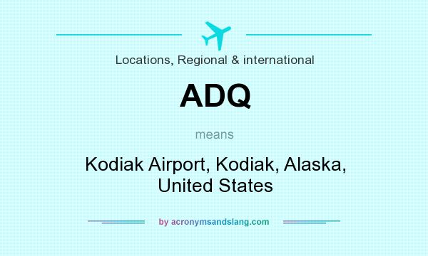 What does ADQ mean? It stands for Kodiak Airport, Kodiak, Alaska, United States