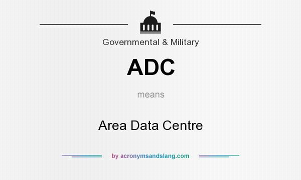 What does ADC mean? It stands for Area Data Centre