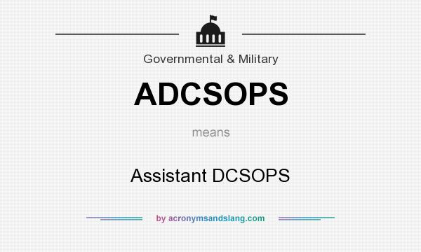 What does ADCSOPS mean? It stands for Assistant DCSOPS