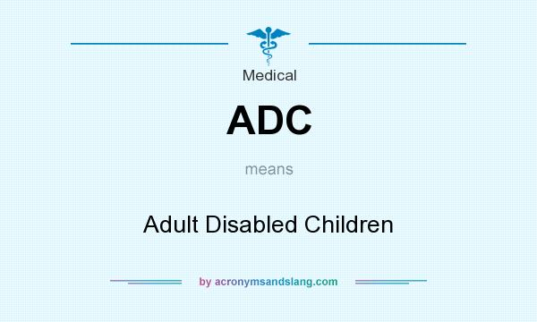 What does ADC mean? It stands for Adult Disabled Children