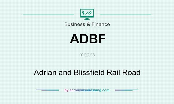 What does ADBF mean? It stands for Adrian and Blissfield Rail Road