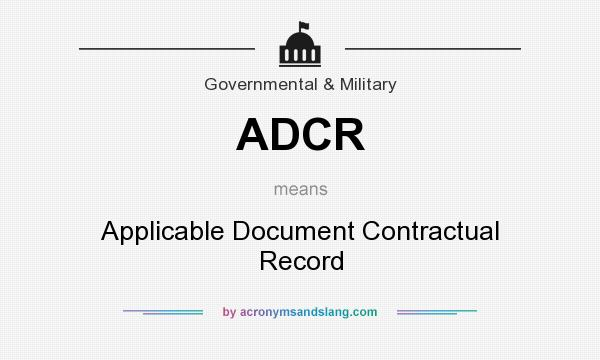 What does ADCR mean? It stands for Applicable Document Contractual Record