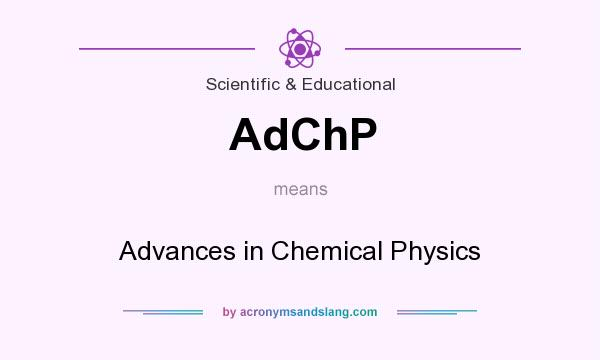 What does AdChP mean? It stands for Advances in Chemical Physics