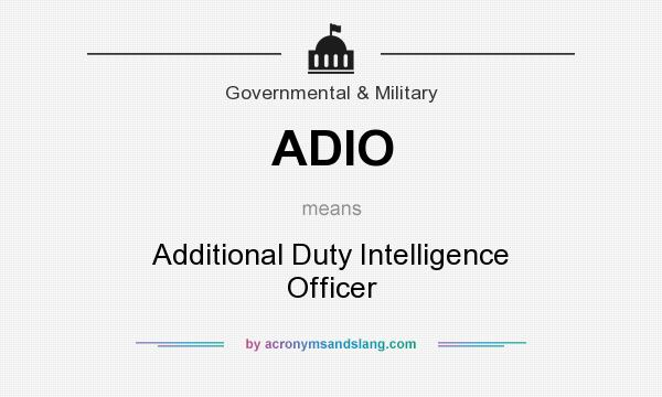What does ADIO mean? It stands for Additional Duty Intelligence Officer