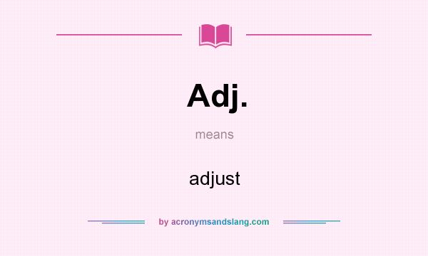 What does Adj. mean? It stands for adjust