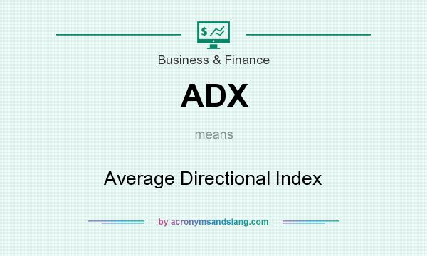 What does ADX mean? It stands for Average Directional Index