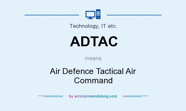 What does ADTAC mean? It stands for Air Defence Tactical Air Command