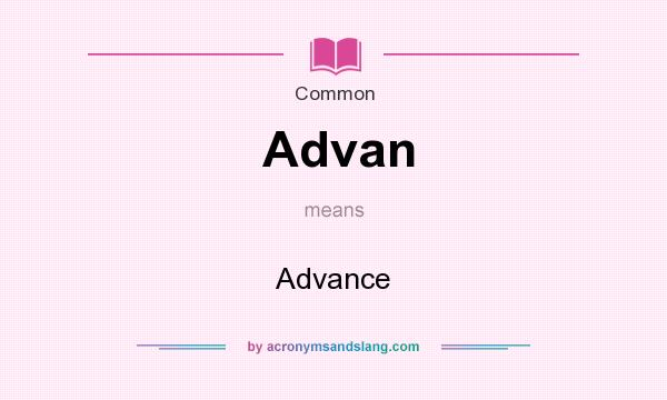 What does Advan mean? It stands for Advance