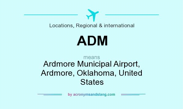 What does ADM mean? It stands for Ardmore Municipal Airport, Ardmore, Oklahoma, United States