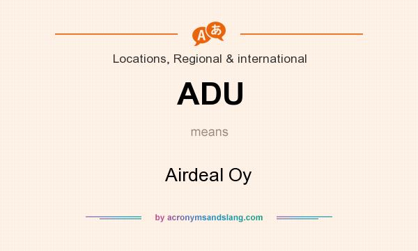 What does ADU mean? It stands for Airdeal Oy