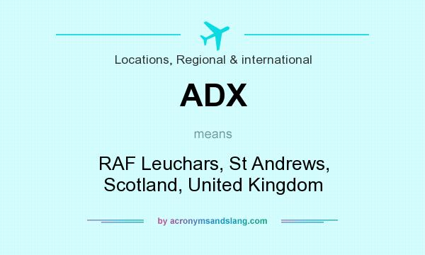 What does ADX mean? It stands for RAF Leuchars, St Andrews, Scotland, United Kingdom