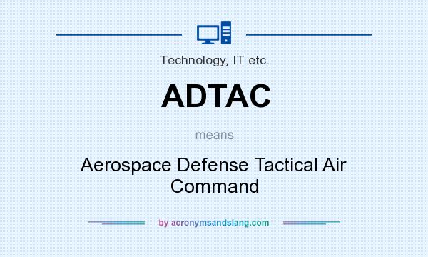 What does ADTAC mean? It stands for Aerospace Defense Tactical Air Command