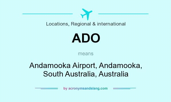 What does ADO mean? It stands for Andamooka Airport, Andamooka, South Australia, Australia