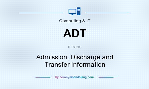 What does ADT mean? It stands for Admission, Discharge and Transfer Information