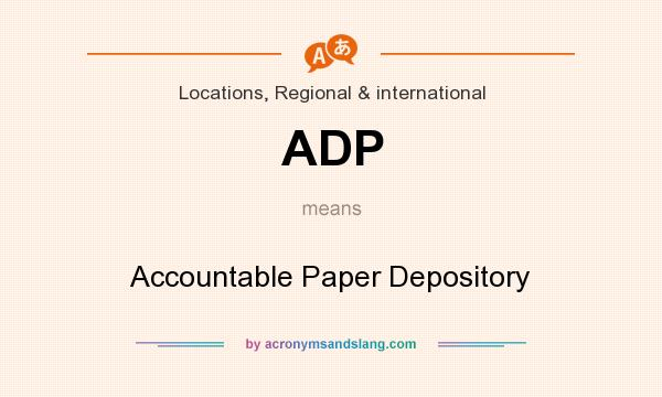 What does ADP mean? It stands for Accountable Paper Depository