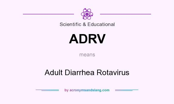 What does ADRV mean? It stands for Adult Diarrhea Rotavirus
