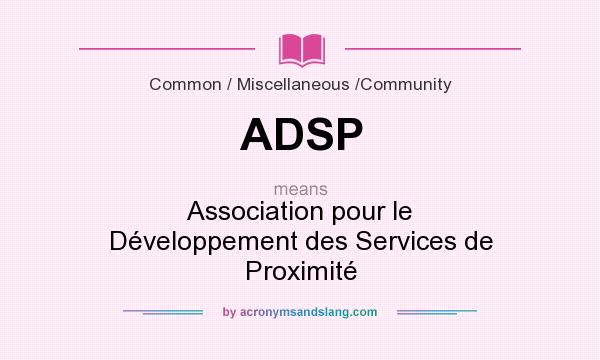 What does ADSP mean? It stands for Association pour le Développement des Services de Proximité