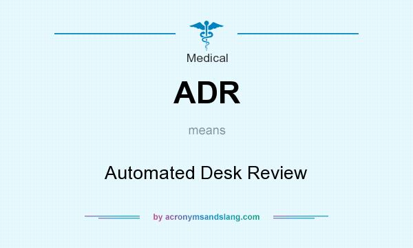 What does ADR mean? It stands for Automated Desk Review