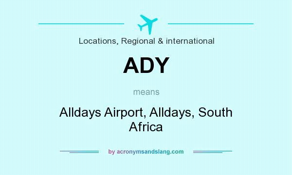 What does ADY mean? It stands for Alldays Airport, Alldays, South Africa